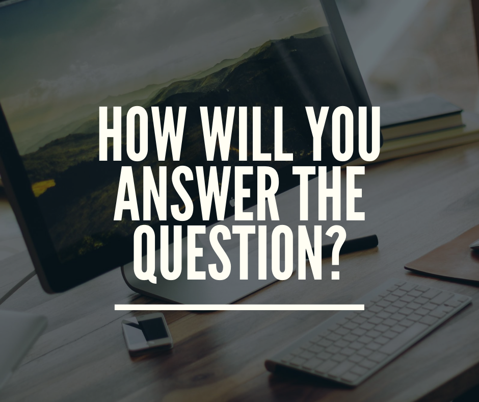 How will you answer the question_